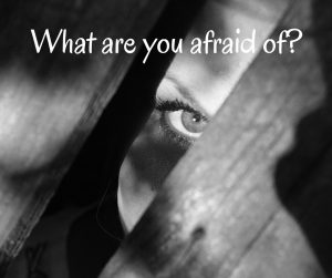 What are you afraid of-